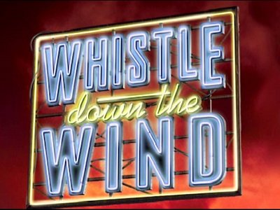 Whistle Down the Wind - May 2017
